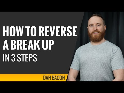 how to reverse a break up in 3 steps