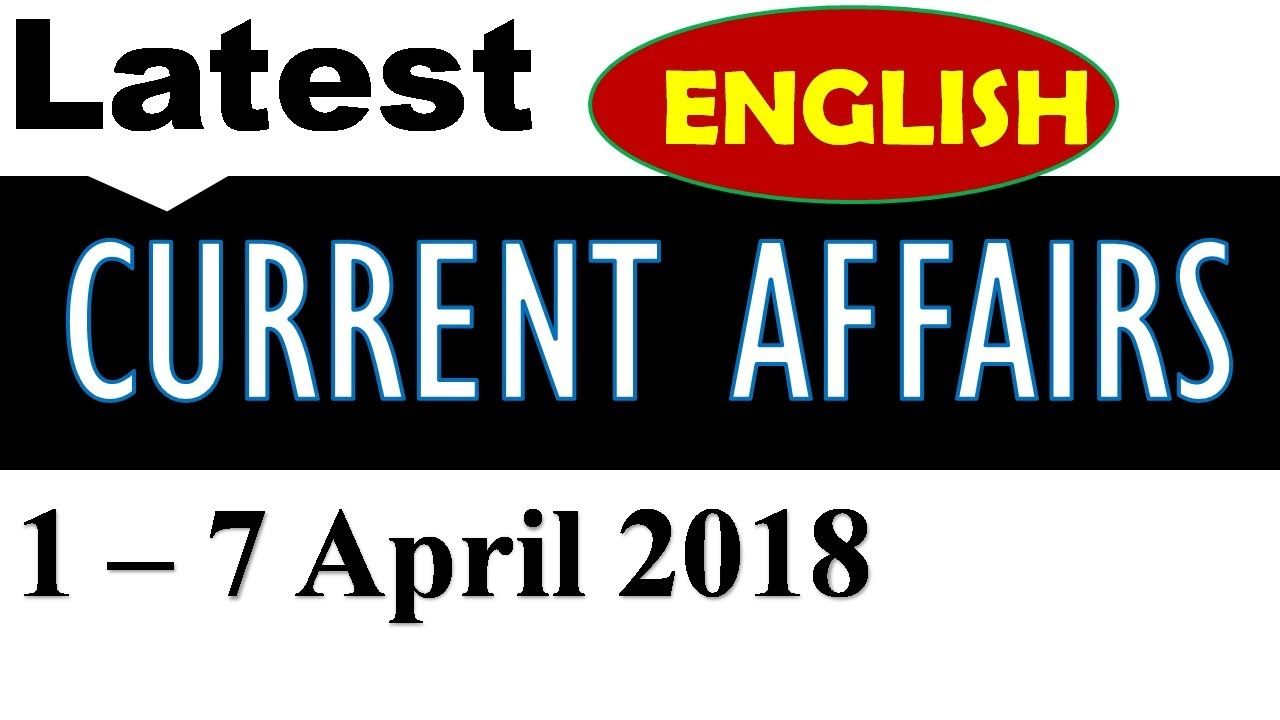 Latest GK and Current Affairs - April 2018 (week 1) | 1 - 7 April 2018 in  English