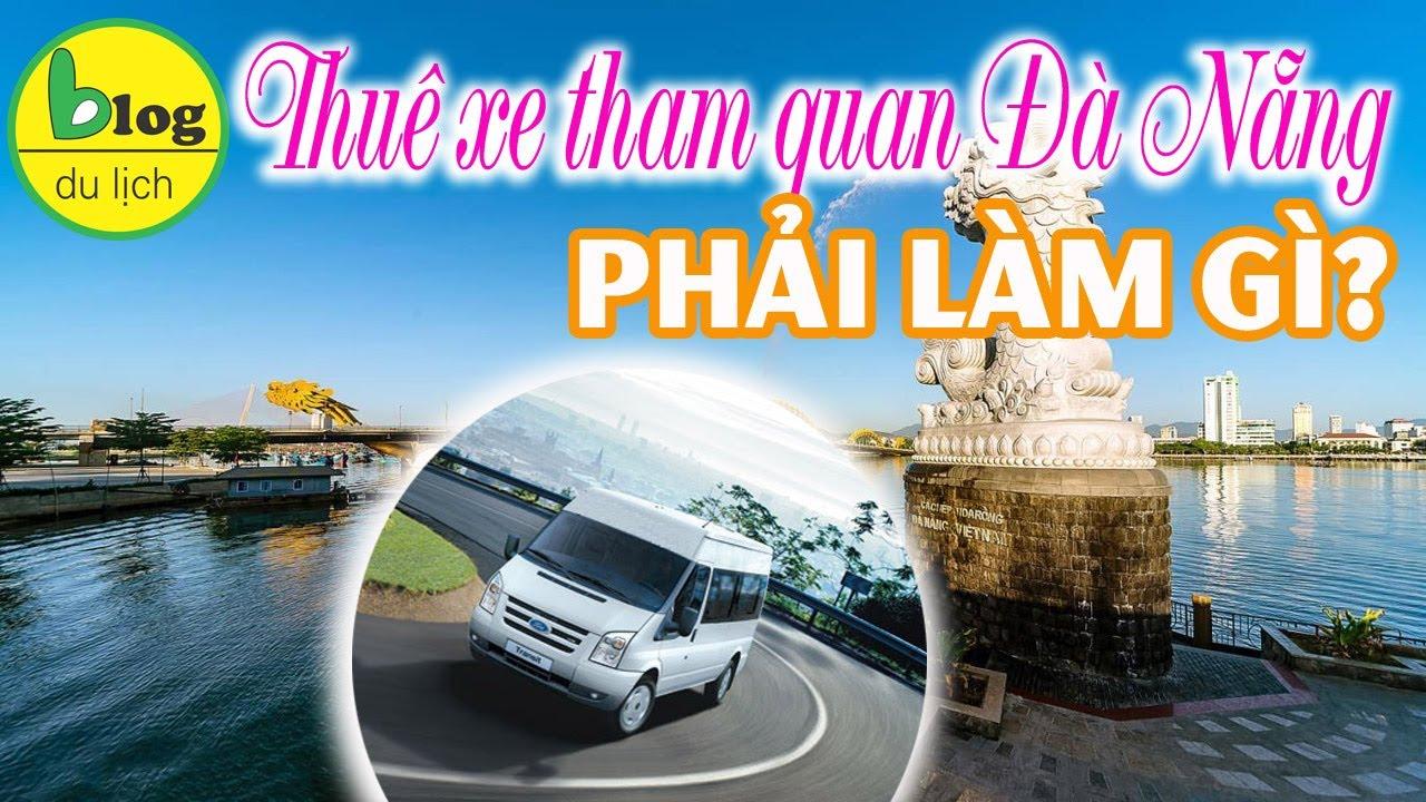 Kinh nghiệm Thuê xe du lịch tại Đà Nẵng – Những điều tuyệt đối phải biết để không mất tiền oan