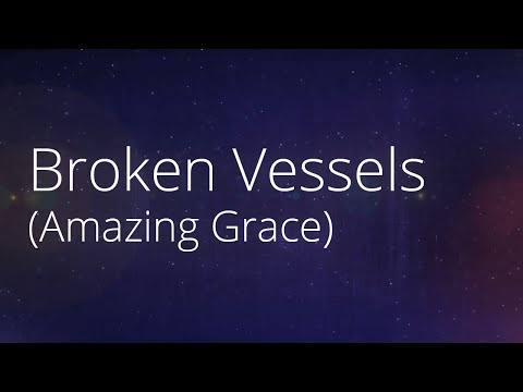 Hillsong Worship - Broken Vessels (Amazing Grace) - Worship Lyric Video