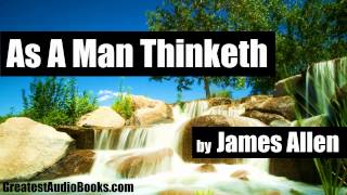AS A MAN THINKETH by James Allen - FULL AudioBook | GreatestAudioBooks.com V4