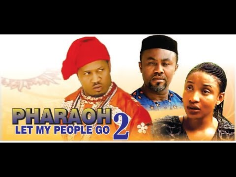 Pharaoh Let My People Go 2  - 2014 Latest Nigerian  Nollywood Movie