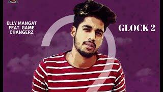 GLOCK 2 (FULL VIDEO) Raja Game Changerz I Elly Mangat I Latest Punjabi Song 2018