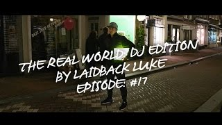 Episode #017: The Real World: DJ Edition by Laidback Luke | ADE Special