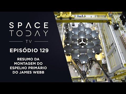Space Today TV Ep.129 - Resumo da Montagem do Espelho Primário do James Webb