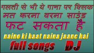 naino-ki-jo-baat-naina-jane-hai-hard-dholki-mix-dj-new-songs-2018