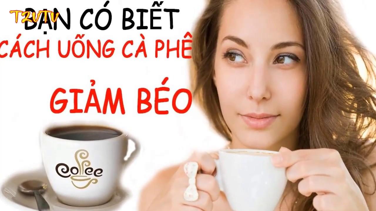 Bí quyết giảm cân bằng cà phê – Giảm mỡ bụng như thế nào khi uống cà phê theo cách này?