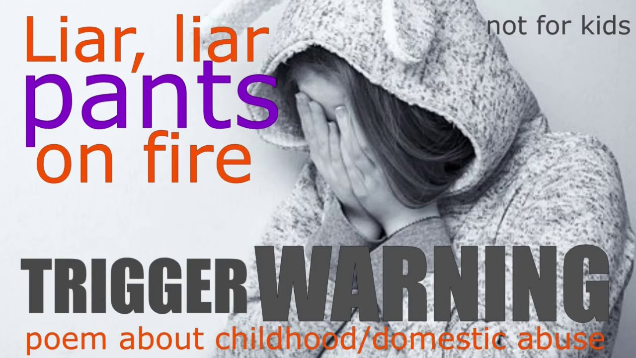 Liar, Liar Pants On Fire Poem ( Survivor Of Child Abuse And Domestic Violence )