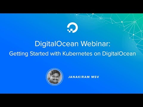 Getting Started with Kubernetes on DigitalOcean - Webinar by Cloud expert Janakiram MSV