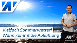 Sommerwetter bringt lokal Hitze! Ab Freitag kräftige Gewitter! Wie stark fällt die Abkühlung aus?