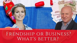Friendship and business with Russians: can it go together?