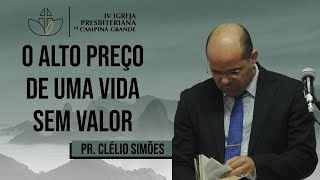 O alto preço de uma vida sem valor - Pr. Clélio Simões - 19/07/2020 (Manhã)