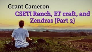 Grant Cameron on ECETI Ranch, ET craft, and Xendras (part 2)