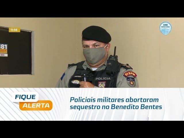 Em abordagem de rotina, policiais militares abortaram sequestro no Benedito Bentes