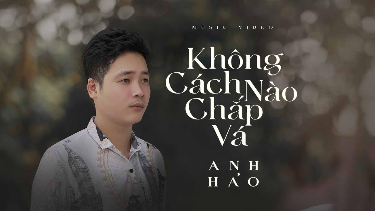 Không Cách Nào Chắp Vá - Anh Hảo   MV Sing