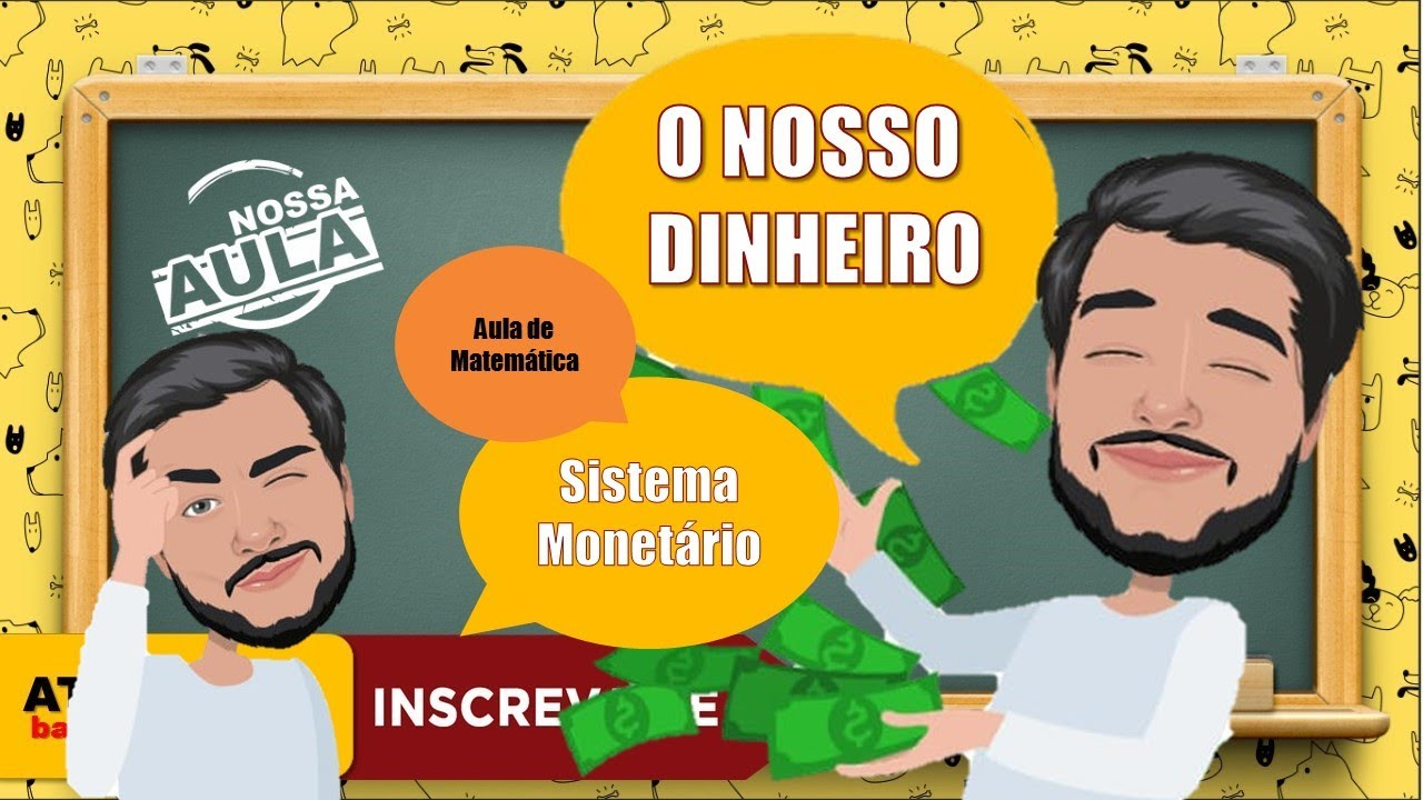 O NOSSO DINHEIRO - SISTEMA MONETÁRIO -  MATEMÁTICA