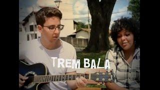 Baixar Trem bala - Ana Vilela (Cover por Caio Mário e Dayane Cristina)