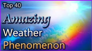 Top 40 Amazing Weather Phenomenon