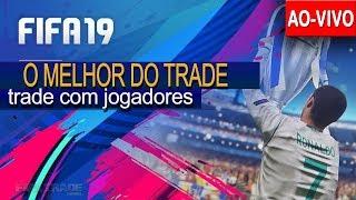 FIFA 19 🔥 TRADE COM JOGADORES 🔥 AO VIVO !!!