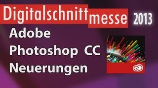 Adobe Photoshop CC - Neuerungen (Digitalschnittmesse 2013)