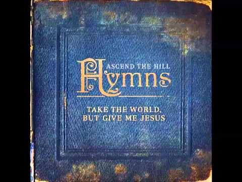 Ascend The Hill ‎– Hymns: Take The World, But Give Me Jesus (Full Album)