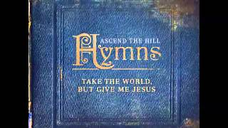Ascend The Hill – Hymns: Take The World, But Give Me Jesus (Full Album)