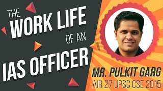 the-work-life-of-an-ias-officer-mr-pulkit-garg-ias-air-27-cse-2015