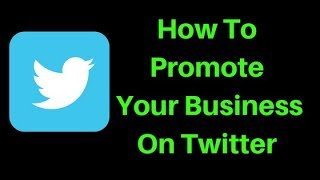 How To Promote Your Business On Twitter - How To Use Twitter To Promote Your Business