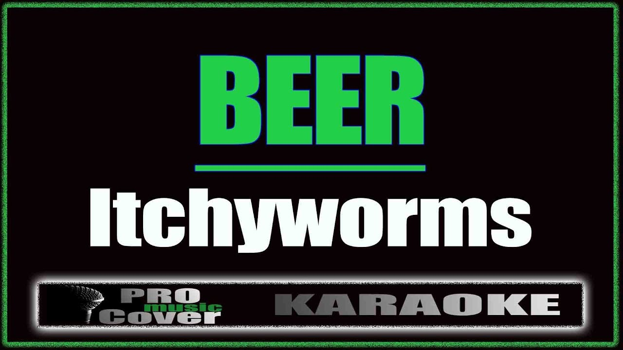 Download Beer - Itchyworms (KARAOKE)