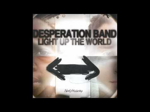 God Be Praised - The Desperation Band