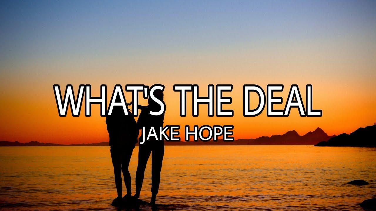 Jake Hope - What's The Deal (Lyrics/Lyric Video)