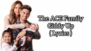 The ACE Family - Giddy Up ( Official Lyrics )