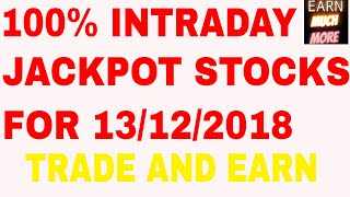 100% INTRADAY JACKPOT STOCKS FOR 13/12/2018 - TRADE AND EARN