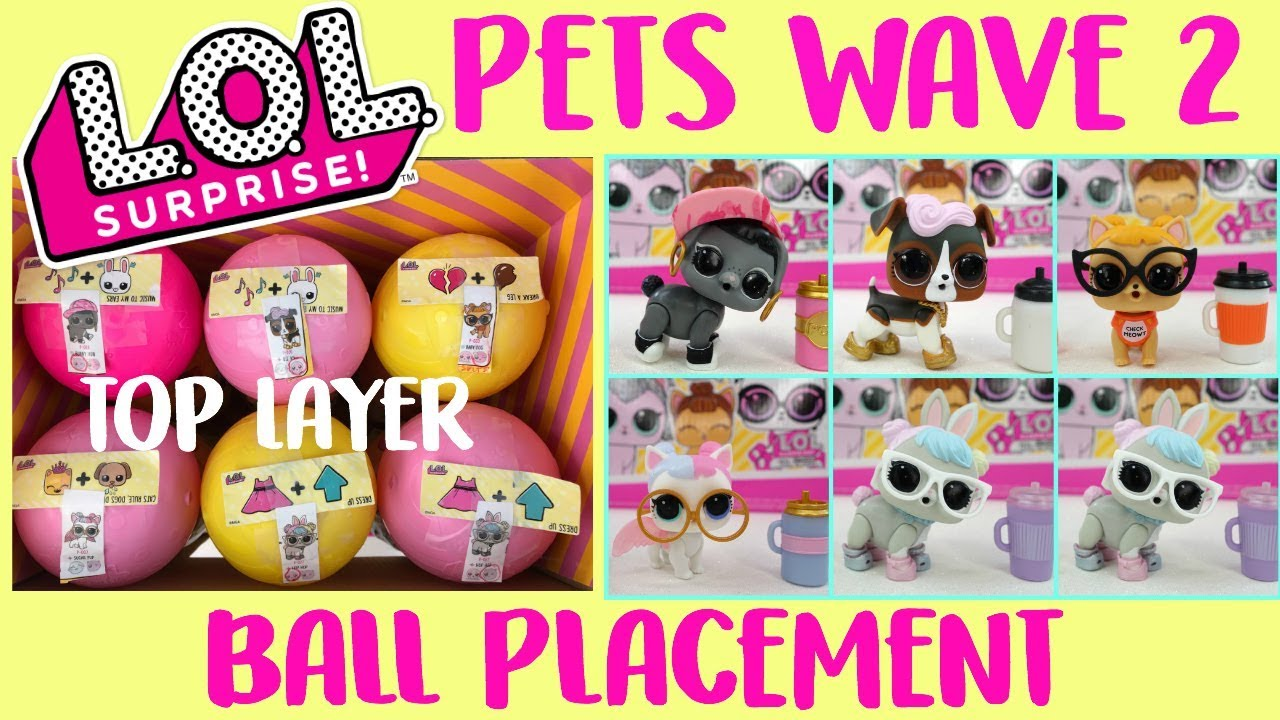 Lol Surprise Pets Wave 2 Series 3 Hack Ball Placement For Top Layer Full Box Youtube