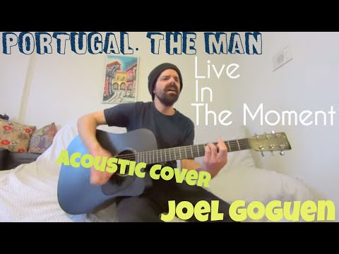 Live In The Moment - Portugal. The Man [Acoustic cover by Joel Goguen]