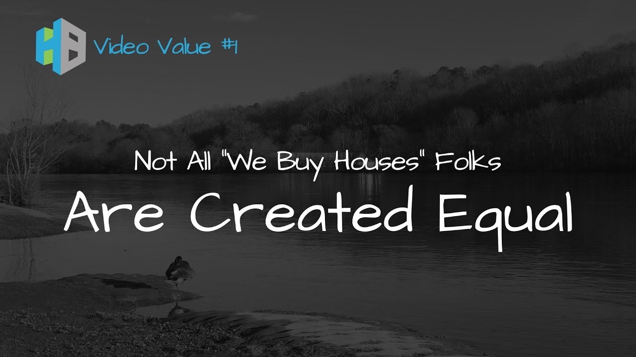 """Video Value #1 - Not All """"We Buy Houses"""" Folks Are Created Equal"""