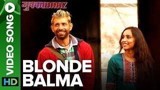 Blonde Balma - Video Song   Deleted Song   Mukkabaaz   Vineet & Zoya   Anurag Kashyap