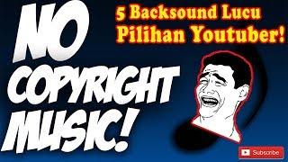 5 Backsound Music Lucu Pilihan Youtuber Indonesia Dijamin No Copyright Link Download Youtube