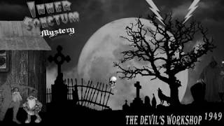 Inner Sanctum episode titled The Devil's Workshop A wax sculptor notices the figure he created of the Devil is in a different place each day until it disappears.