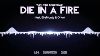 The Living Tombstone - Die In A Fire (feat  EileMonty & Orko)