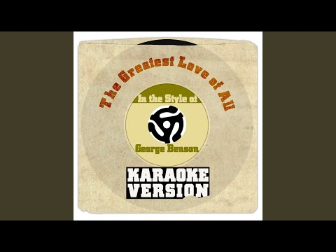 The Greatest Love Of All (In The Style Of George Benson) (Karaoke Version)