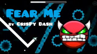 Geometry dash | Fear Me(Easy Demon) by CrisPy Dash(me) (read discription)