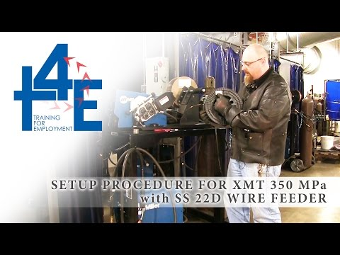 T4E - Setup Of XMT 350 MPa With SS 22D Wire Feeder (GMAW)