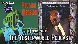 The Yesterworld Podcast #009: Talkin' Why The Haunted Mansion Failed & More with Park Ride History!