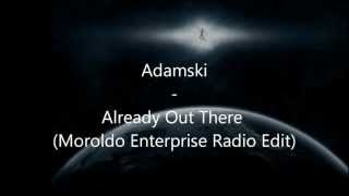 Adamski - Already Out There (Moroldo Enterprise Radio Edit)
