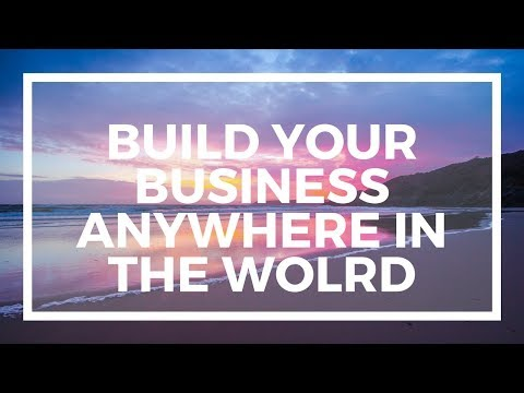 Build an online business from anywhere in the world!