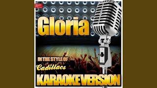 Gloria In the Style of Cadillacs Karaoke Version