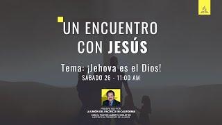 UN ENCUENTRO CON JESÚS - Tema #8 ¡Jehova es el Dios!