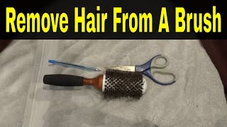 How To Remove Hair From A Brush-Tutorial For Cleaning A Hairbrush