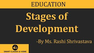 Stages of development Lecture, BEd  by Rashi Shrivastava